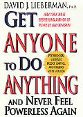 Get Anyone to Do Anything and Never Feel Powerless Again Psychological Secrets to Predict, C...