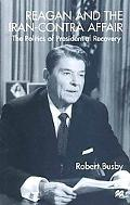 Reagan and the Iran-Contra Affair The Politics of Presidential Recovery