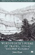 Wordsworth's Poems of Travel, 1819-42 'Such Sweet Wayfaring'
