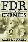 FDR and His Enemies - Albert Fried - Hardcover