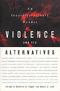 Violence and Its Alternatives An Interdisciplinary Reader