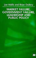 Market Failure, Government Failure, Leadership and Public Policy