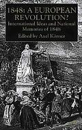 1848 A European Revolution?  International Ideas and National Memories of 1848