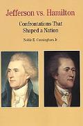 Jefferson Vs. Hamilton Confrontations That Shaped a Nation