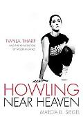 Howling Near Heaven Twyla Tharp And the Reinvention of Modern Dance