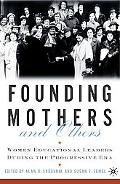 Founding Mothers and Others Women Educational Leaders During the Progressive Era