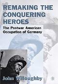 Remaking the Conquering Heroes The Social and Geopolitical Impact of the Post-War American O...