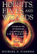 Hobbits, Elves and Wizards: Exploring the Wonders and Worlds of J. R. R. Tolkien's