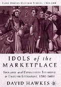 Idols of the Marketplace Idolatry and Commodity Fetishism in English Literature, 1580-1680