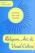 Religion, Art, and Visual Culture A Cross-Cultural Reader