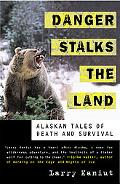 Danger Stalks the Land Alaskan Tales of Death and Survival