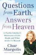 Questions from Earth, Answers from Heaven: A Psychic Intuitive's Discussion of Life, Death, ...