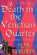 Death in the Venetian Quarter: A Medieval Mystery - Alan Gordon - Hardcover - 1ST