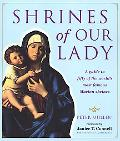 Shrines of Our Lady; A Guide to Fifty of the World's Most Famous Marian Shrines - Peter Mull...