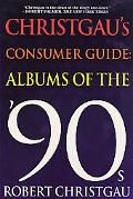 Christgau's Consumer Guide Albums of the 90s