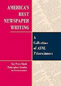 America's Best Newspaper Writing A Collection of Asne Prizewinners