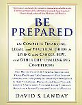 Be Prepared The Complete Financial, Legal, and Practical Guide for Living With a Life-Challe...