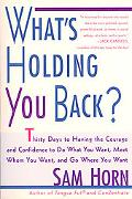 What's Holding You Back? 30 Days to Having the Courage and Confidence to Do What You Want, M...