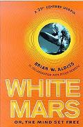 White Mars: Or, the Mind Set Free: A 21st Century Utopia - Brian Wilson Aldiss - Hardcover -...
