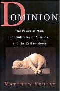 Dominion The Power of Man, the Suffering of Animals, and the Call to Mercy