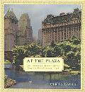 At the Plaza An Illustrated History of the World's Most Famous Hotel