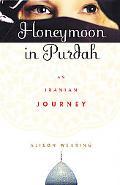 Honeymoon in Purdah:iranian Journey