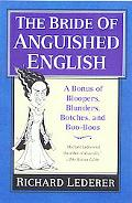 Bride of Anguished English A Bonus of Bloopers, Blunders, Botches, and Boo-Boos