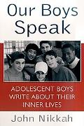 Our Boys Speak Adolescent Boys Write About Their Inner Lives