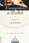 Honeymoon in Purdah An Iranian Journey