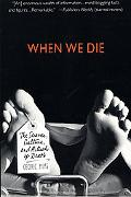 When We Die The Science, Culture, and Rituals of Death
