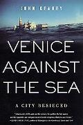 Venice Against the Sea A City Beseiged