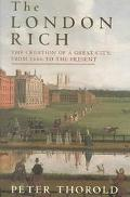 London Rich: The Creation of a Great City, 1666 to the Present - Peter Thorold - Hardcover -...