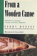 From a Wooden Canoe Reflections on Canoeing, Camping, and Classic Equipment