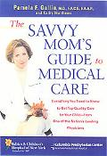 The Savvy Mom's Guide to Medical Care: Everything You Need to Know to Get Top-Quality Care f...