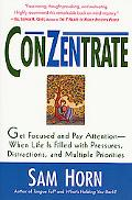 Conzentrate Get Focused and Pay Attention, When Life Is Filled With Pressures, Distractions,...
