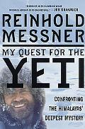 My Quest for the Yeti Confronting the Himalayas' Deepest Mystery