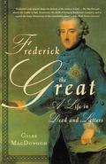 Frederick the Great A Life in Deed and Letters