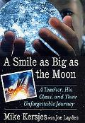 Smile As Big As the Moon A Teacher, His Class and Their Unforgettable Journey