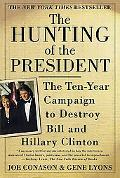 Hunting of the President The Ten-Year Campaign to Destroy Bill and Hillary Clinton