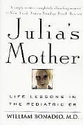Julia's Mother Life Lessons in the Pediatric E R