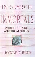In Search of the Immortals Mummies, Death and the Afterlife