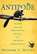 Antipode Seasons With the Extraordinary Wildlife and Culture of Madagascar