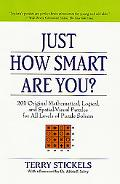 Just How Smart Are You? 201 Original Mathematical, Logical, and Spatial-Visual Puzzles for A...