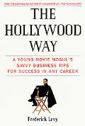 Hollywood Way A Young Movie Mogul's Savvy Business Tips for Success in Any Career