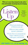 Listen Up At Home, at Work, in Relationships How to Harness the Power of Effective Listening