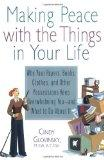 Making Peace with the Things in Your Life: Why Your Papers, Books, Clothes, and Other Posses...