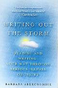 Writing Out the Storm Reading and Writing Your Way Through Serious Illness or Injury