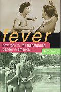 Fever How Rock' n' Roll Transformed Gender in America