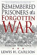 Remembered Prisoners of a Forgotten War An Oral History of the Korean War Pows