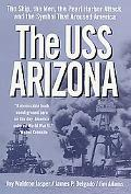 Uss Arizona The Ship, the Men, the Pearl Harbor Attack, and the Symbol That Aroused America